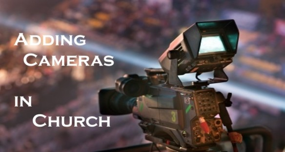 Adding-a-Camera-or-Cameras-in-Church-Part-1